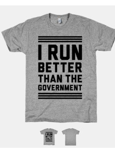 A funny shirt to possibly wear to the expo or even after the race. They also have tanks. http://www.lookhuman.com/design/32627-i-run-better-than-the-government